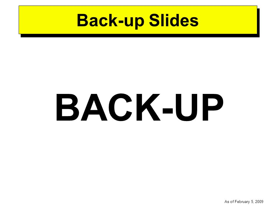 -----DRAFT----- As of February 5, 2009 Back-up Slides BACK-UP