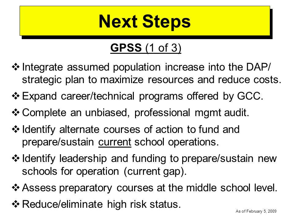 -----DRAFT----- As of February 5, 2009 Next Steps GPSS (1 of 3) Integrate assumed population increase into the DAP/ strategic plan to maximize resources and reduce costs.