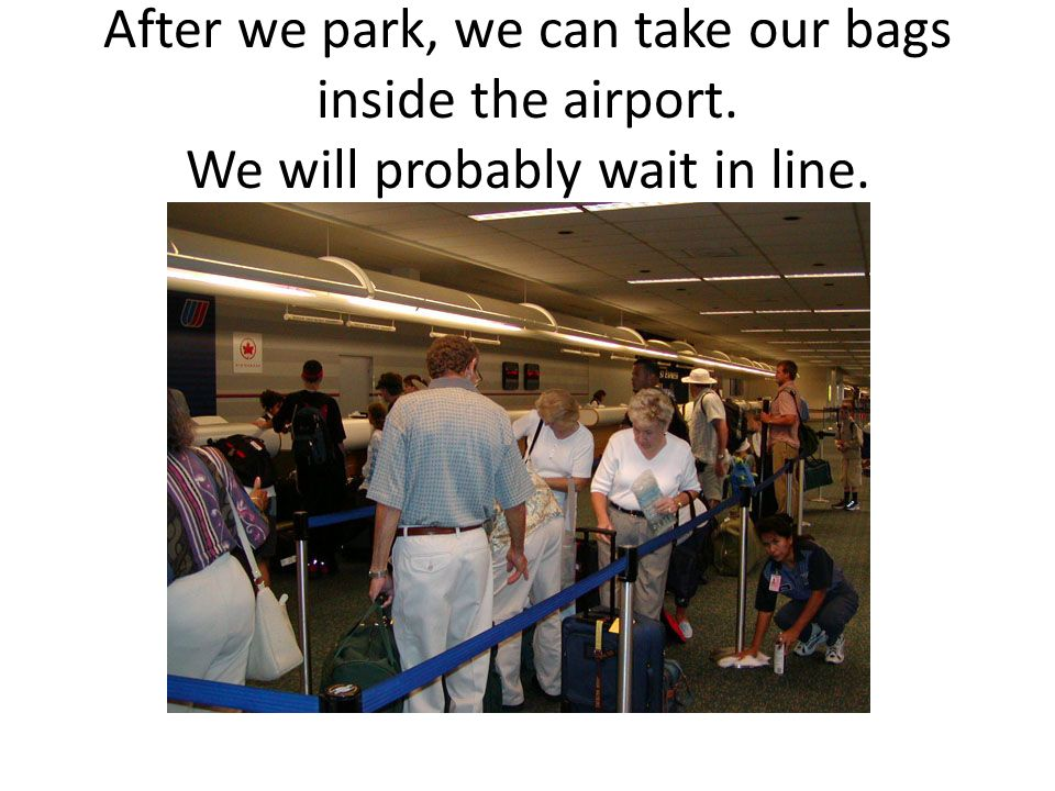 When the plane is ready, we will get on and find our seat.