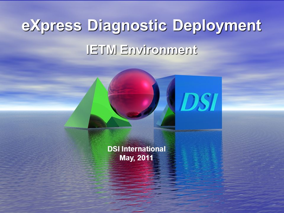 6/16/2008 eXpress Diagnostic Deployment IETM Environment DSI International May, 2011