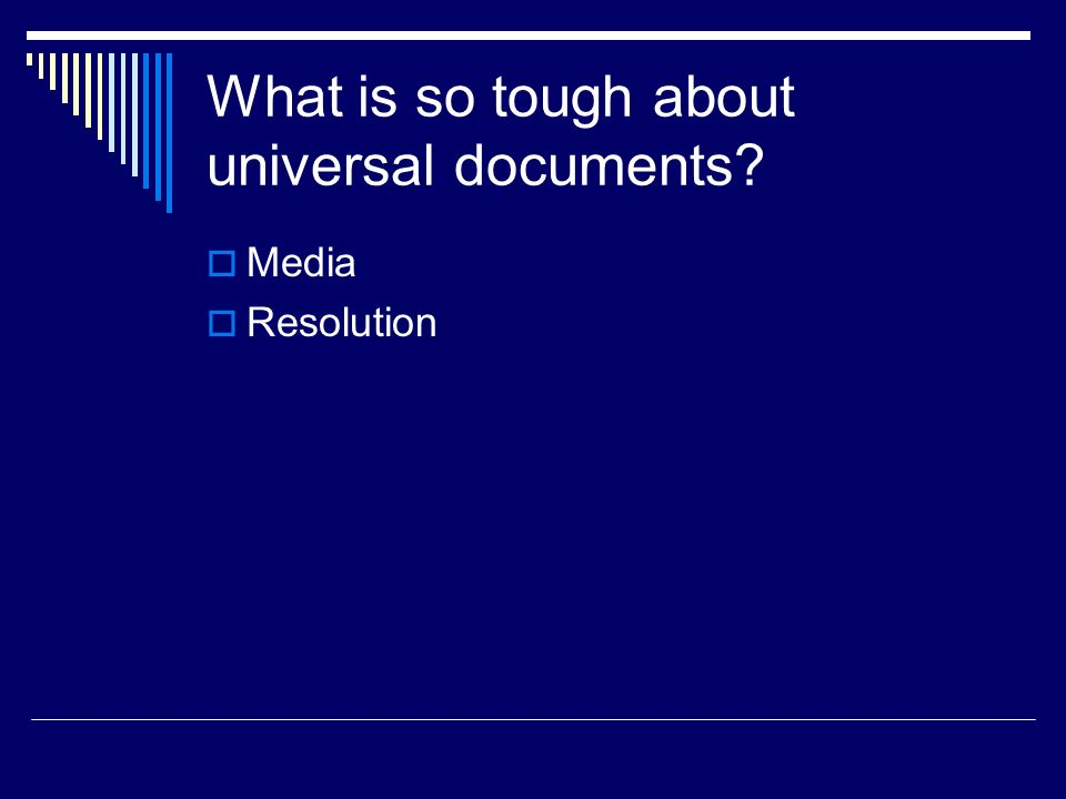 What is so tough about universal documents? Media Resolution