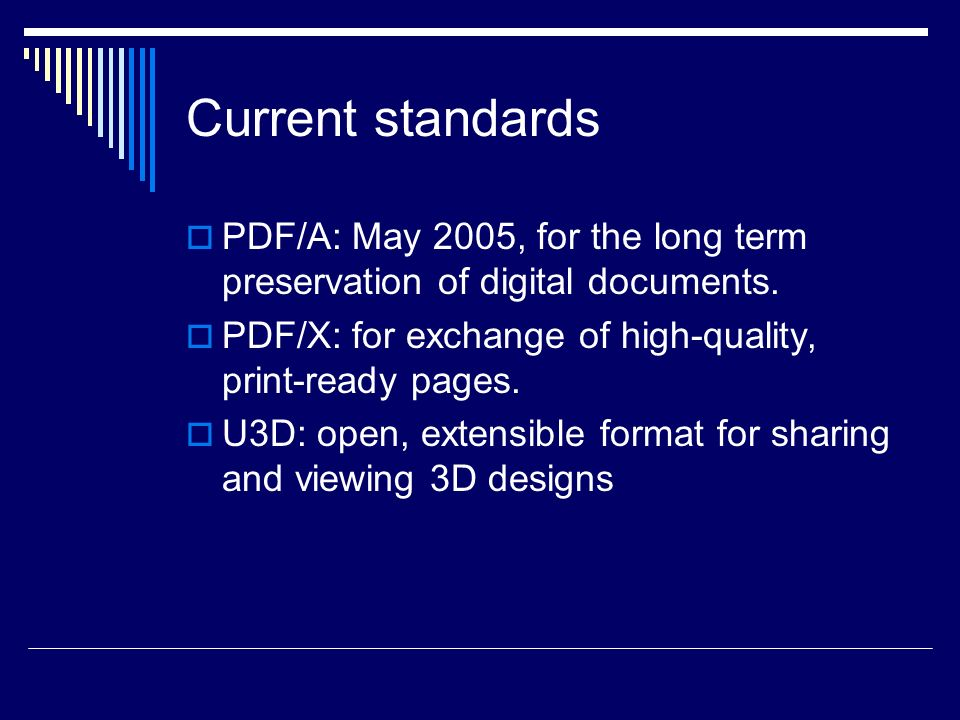 Current standards PDF/A: May 2005, for the long term preservation of digital documents.