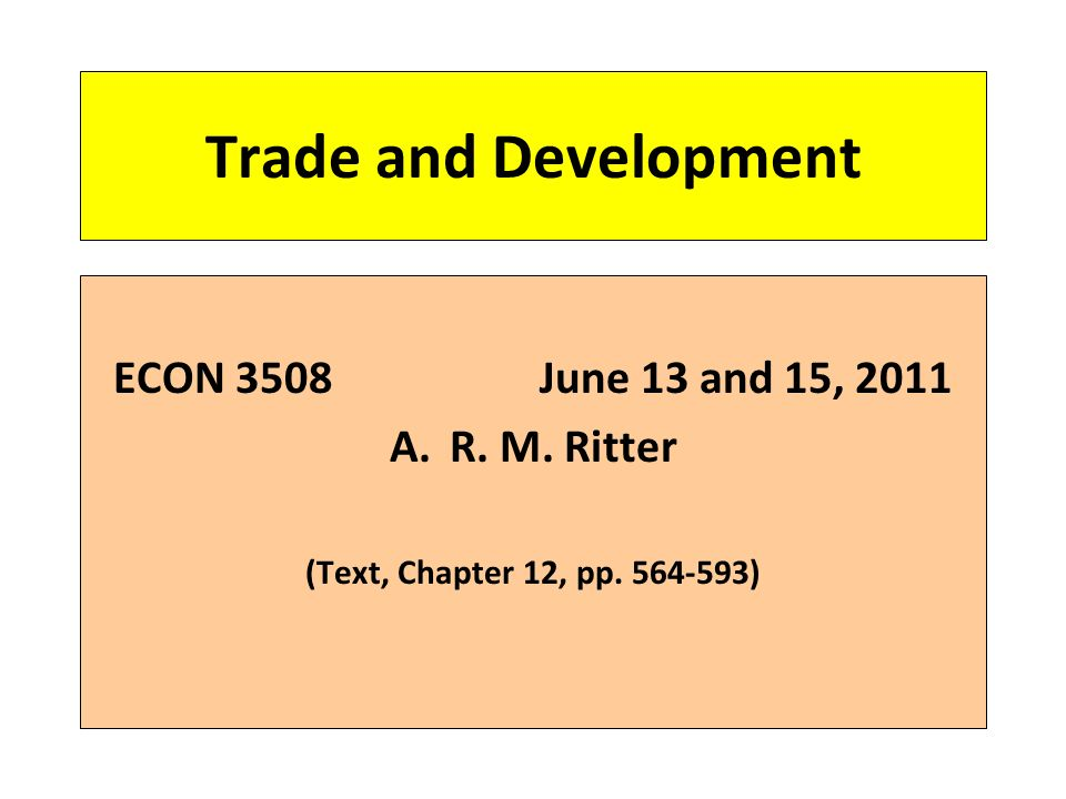 Trade and Development ECON 3508June 13 and 15, 2011 A.R. M. Ritter (Text, Chapter 12, pp )