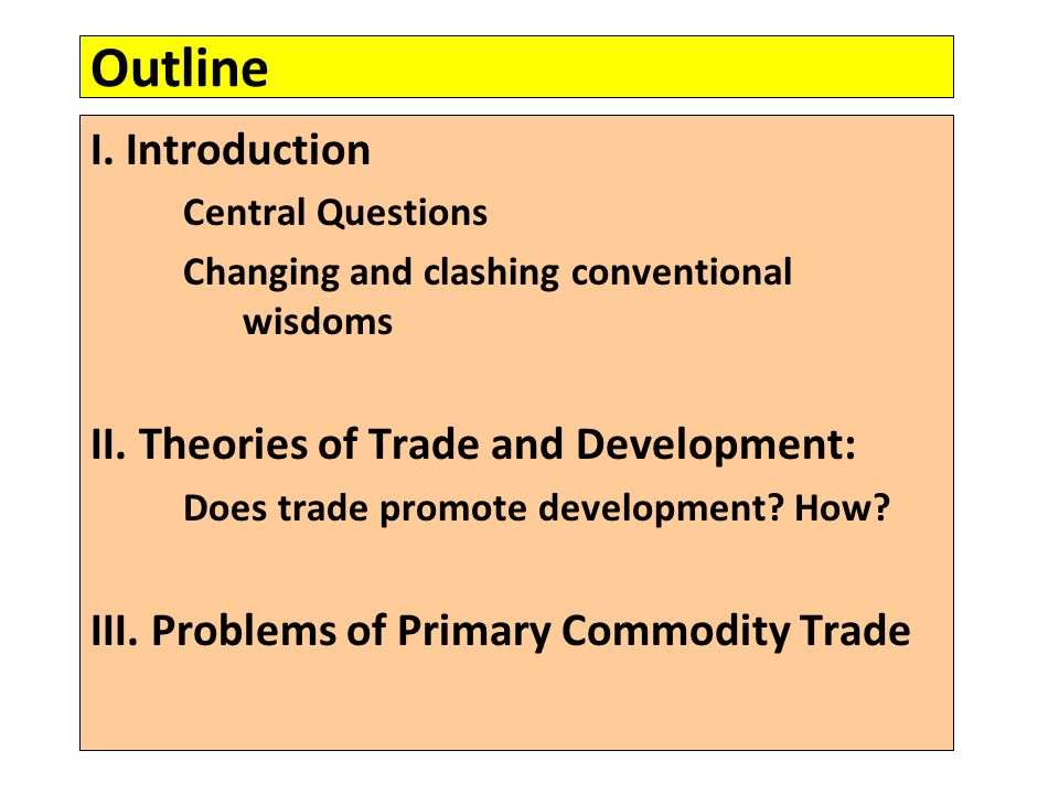 Outline I. Introduction Central Questions Changing and clashing conventional wisdoms II.