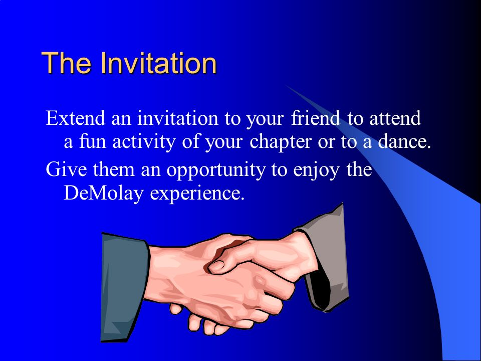 The Invitation Extend an invitation to your friend to attend a fun activity of your chapter or to a dance. Give them an opportunity to enjoy the DeMol
