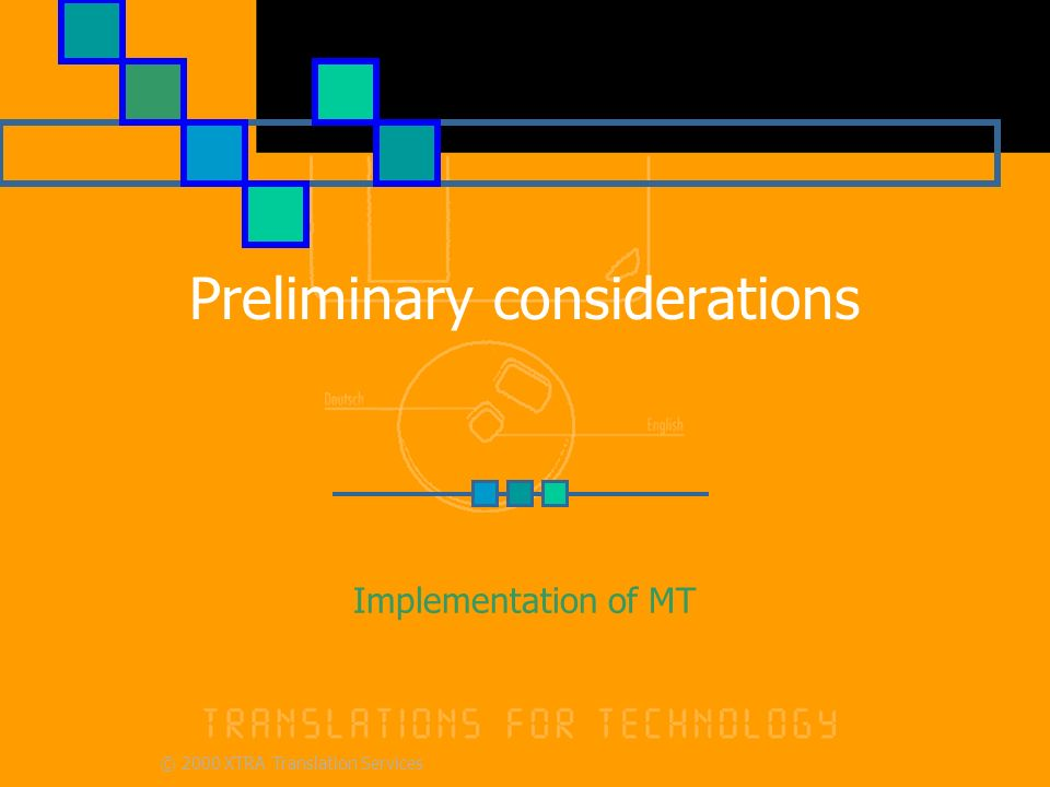 © 2000 XTRA Translation Services Preliminary considerations Implementation of MT