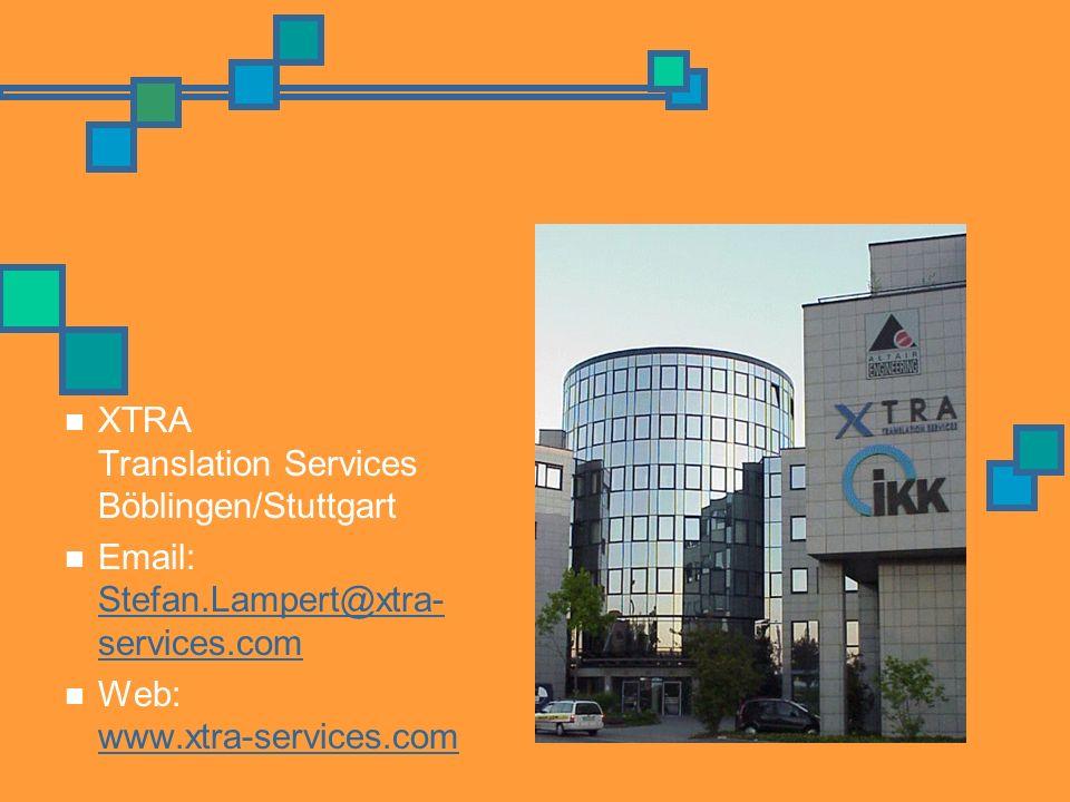 XTRA Translation Services Böblingen/Stuttgart Email: Stefan.Lampert@xtra- services.com Stefan.Lampert@xtra- services.com Web: www.xtra-services.com www.xtra-services.com