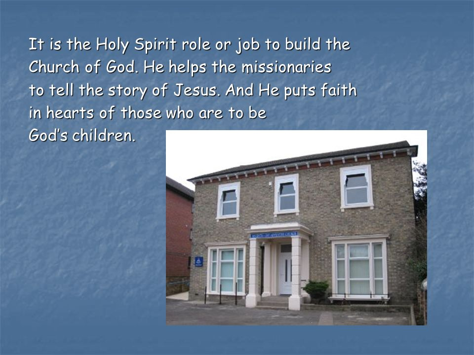 It is the Holy Spirit role or job to build the Church of God.