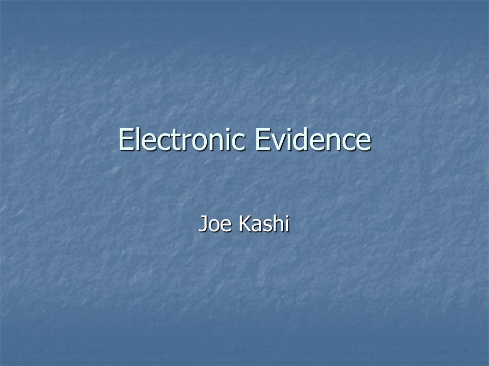 Electronic Evidence Joe Kashi