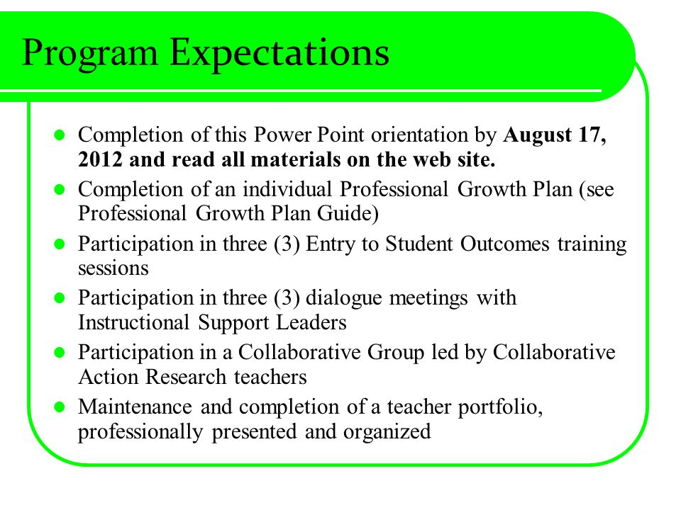 Program Expectations Completion of this Power Point orientation by August 17, 2012 and read all materials on the web site.
