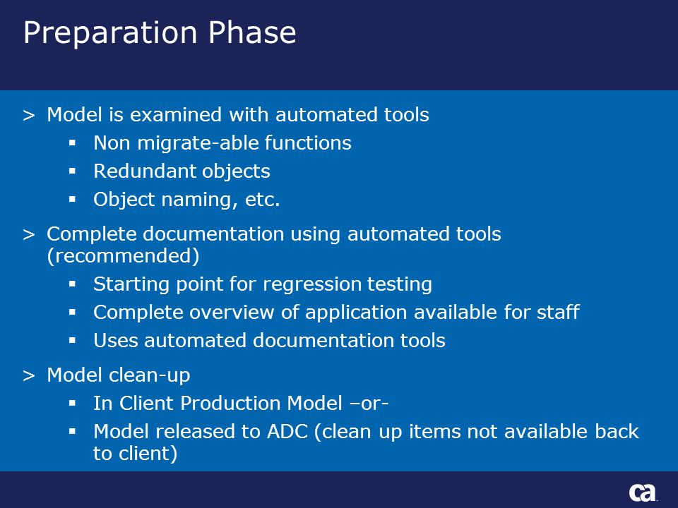 Preparation Phase >Model is examined with automated tools Non migrate-able functions Redundant objects Object naming, etc.