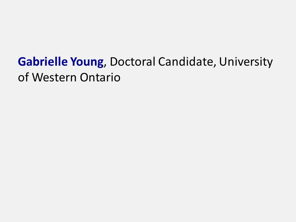 Gabrielle Young, Doctoral Candidate, University of Western Ontario