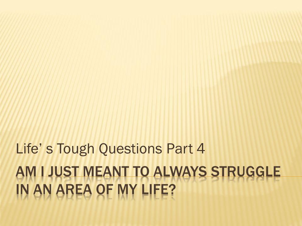 Life s Tough Questions Part 4