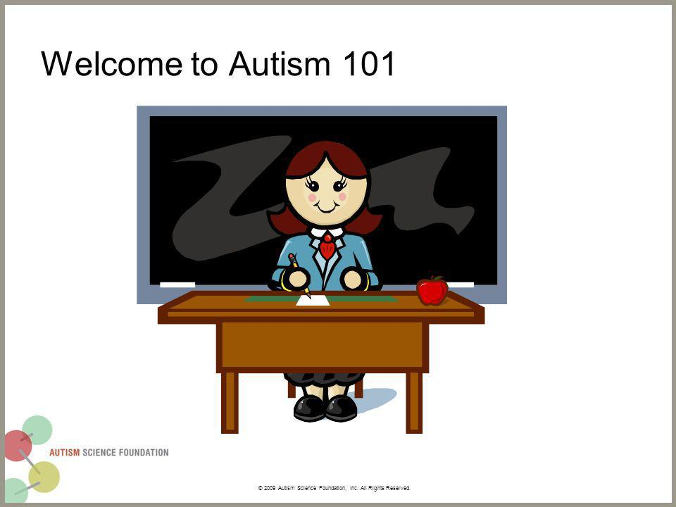 Welcome to Autism 101 © 2009 Autism Science Foundation, Inc. All Rights Reserved.