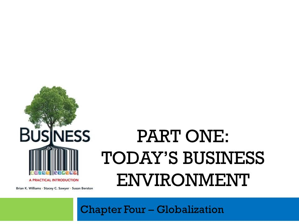 Chapter Four – Globalization PART ONE: TODAYS BUSINESS ENVIRONMENT