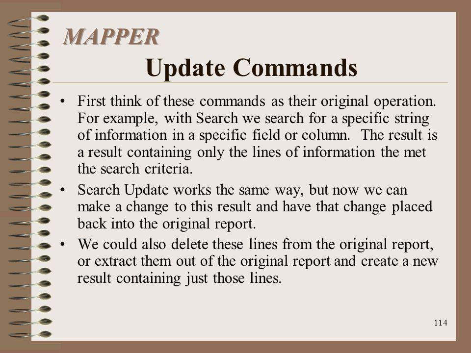 114 First think of these commands as their original operation. For example, with Search we search for a specific string of information in a specific f