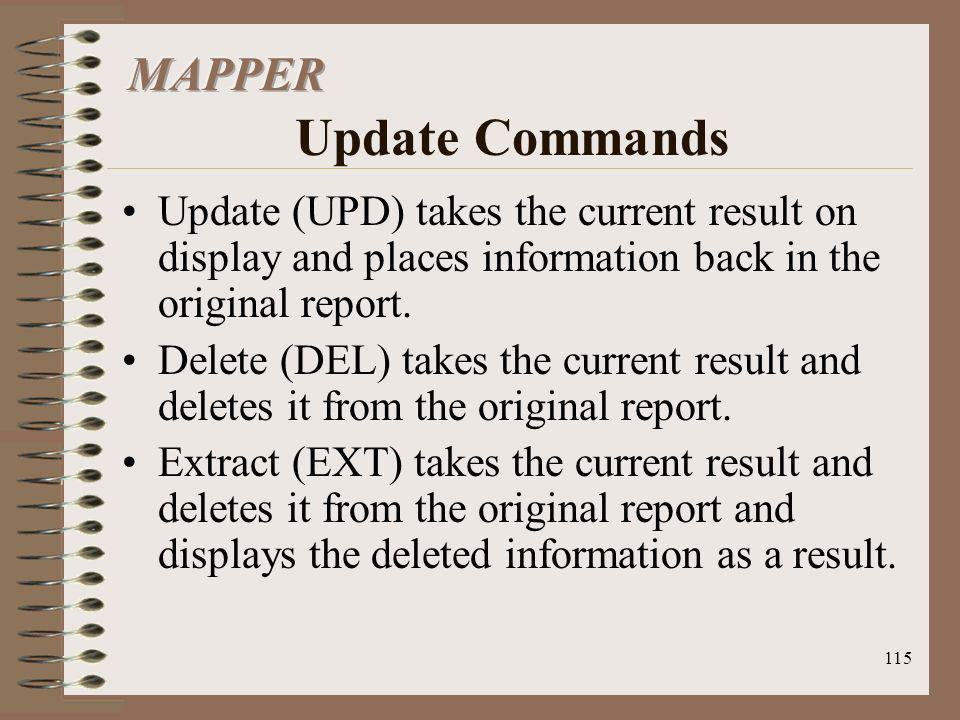 115 Update (UPD) takes the current result on display and places information back in the original report. Delete (DEL) takes the current result and del