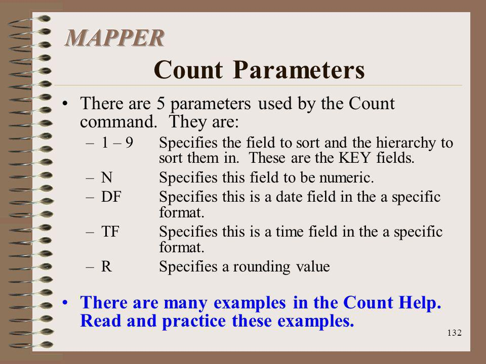 132 There are 5 parameters used by the Count command. They are: –1 – 9Specifies the field to sort and the hierarchy to sort them in. These are the KEY