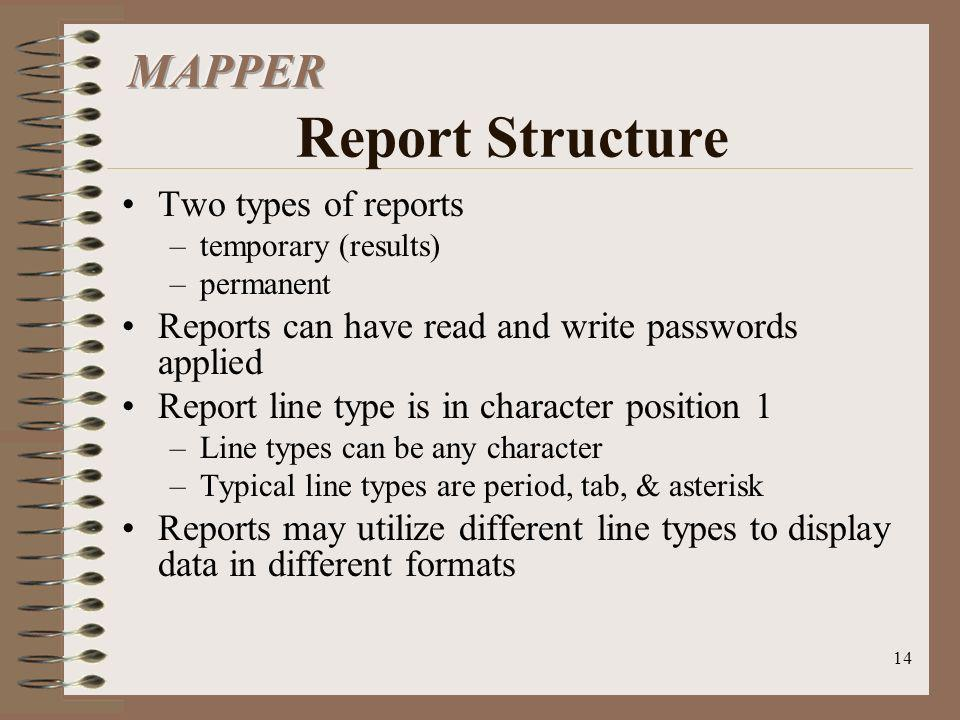 14 Two types of reports –temporary (results) –permanent Reports can have read and write passwords applied Report line type is in character position 1