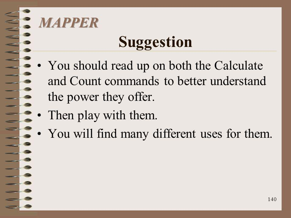 140 You should read up on both the Calculate and Count commands to better understand the power they offer. Then play with them. You will find many dif