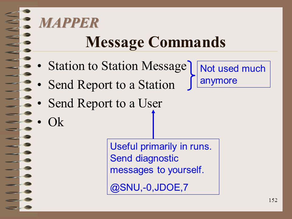 152 Station to Station Message Send Report to a Station Send Report to a User Ok Not used much anymore Useful primarily in runs. Send diagnostic messa