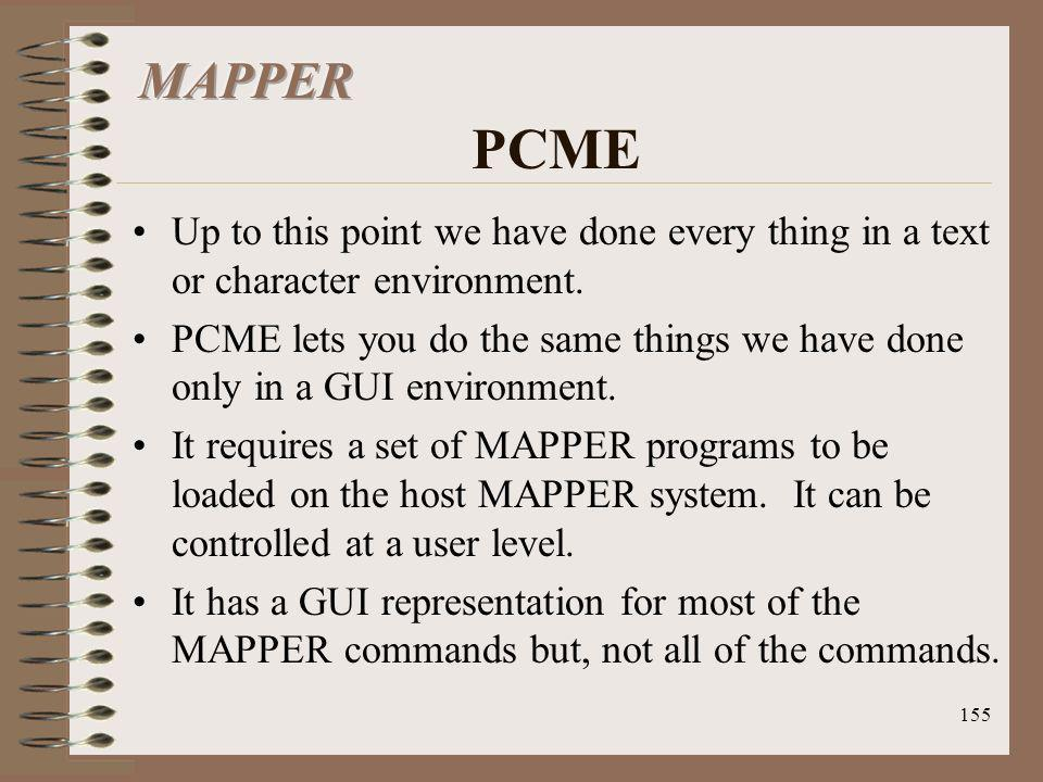 155 Up to this point we have done every thing in a text or character environment. PCME lets you do the same things we have done only in a GUI environm