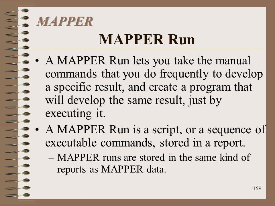 159 A MAPPER Run lets you take the manual commands that you do frequently to develop a specific result, and create a program that will develop the sam