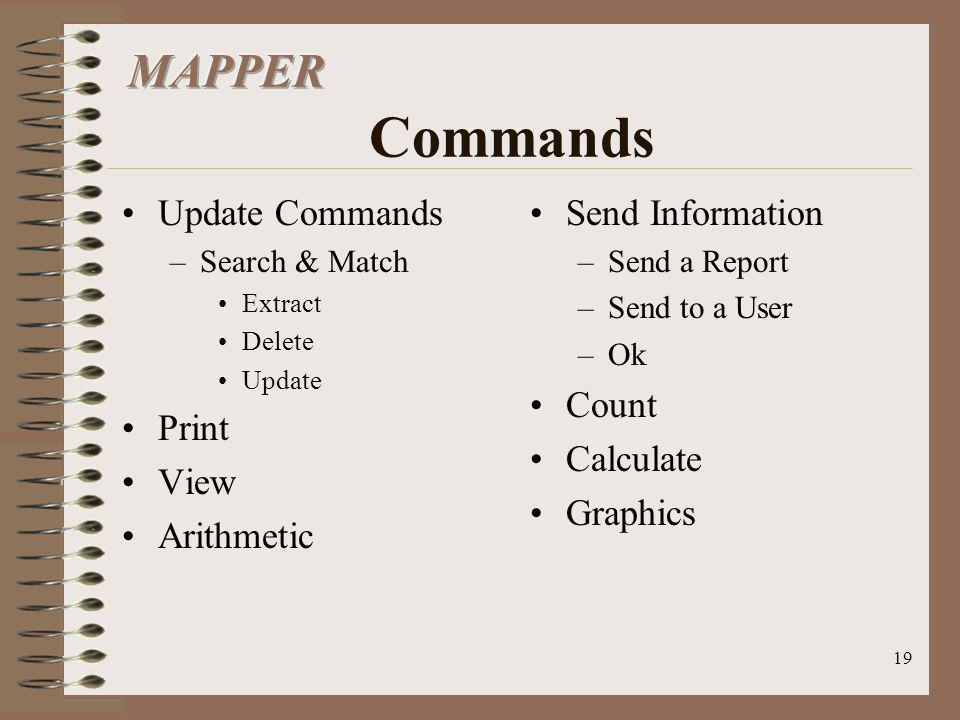 19 Update Commands –Search & Match Extract Delete Update Print View Arithmetic Send Information –Send a Report –Send to a User –Ok Count Calculate Gra