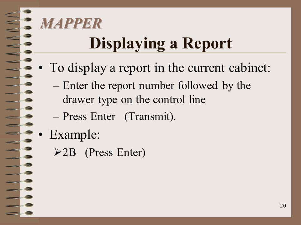 20 To display a report in the current cabinet: –Enter the report number followed by the drawer type on the control line –Press Enter (Transmit). Examp