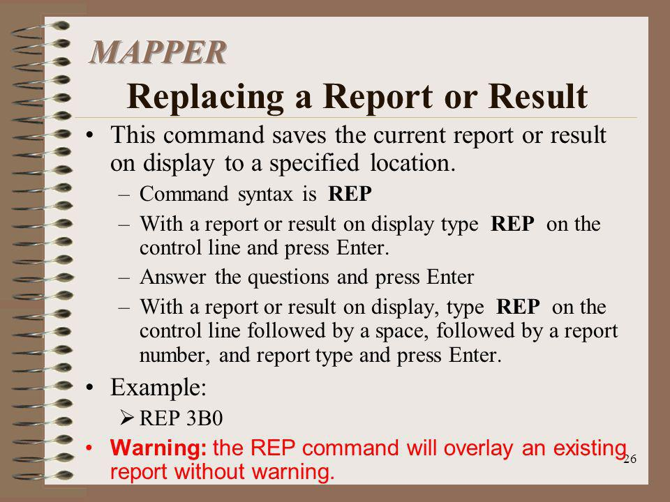 26 This command saves the current report or result on display to a specified location. –Command syntax is REP –With a report or result on display type