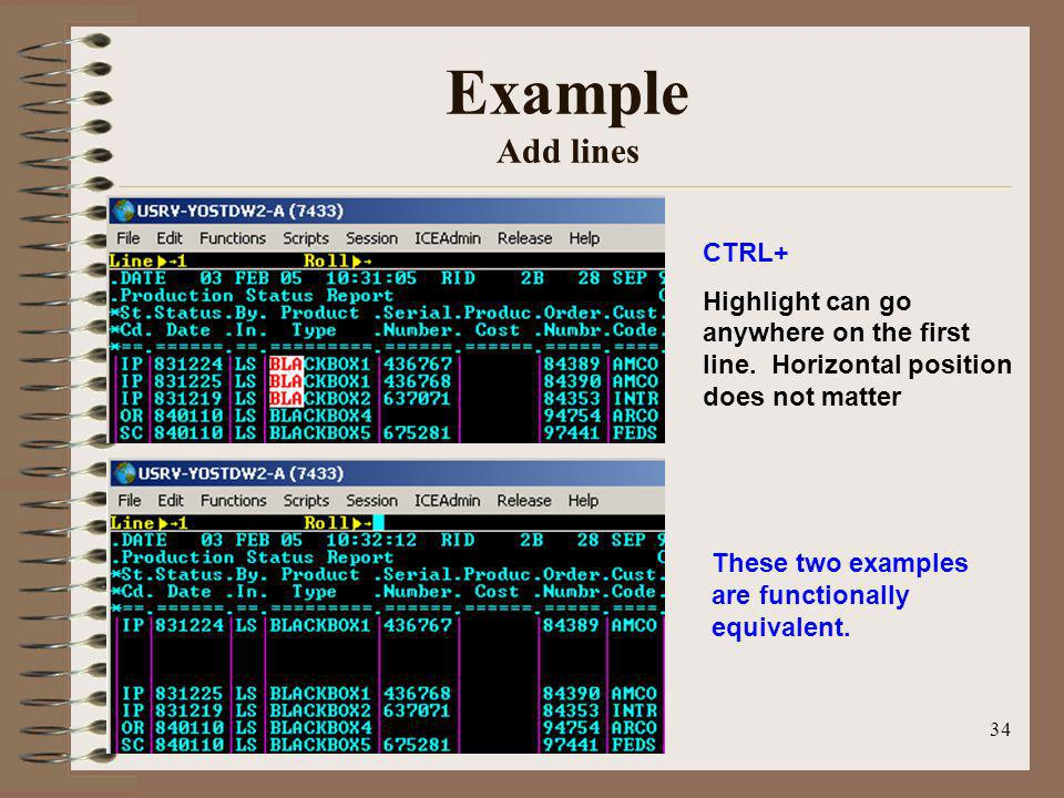 34 Example Add lines CTRL+ Highlight can go anywhere on the first line. Horizontal position does not matter These two examples are functionally equiva