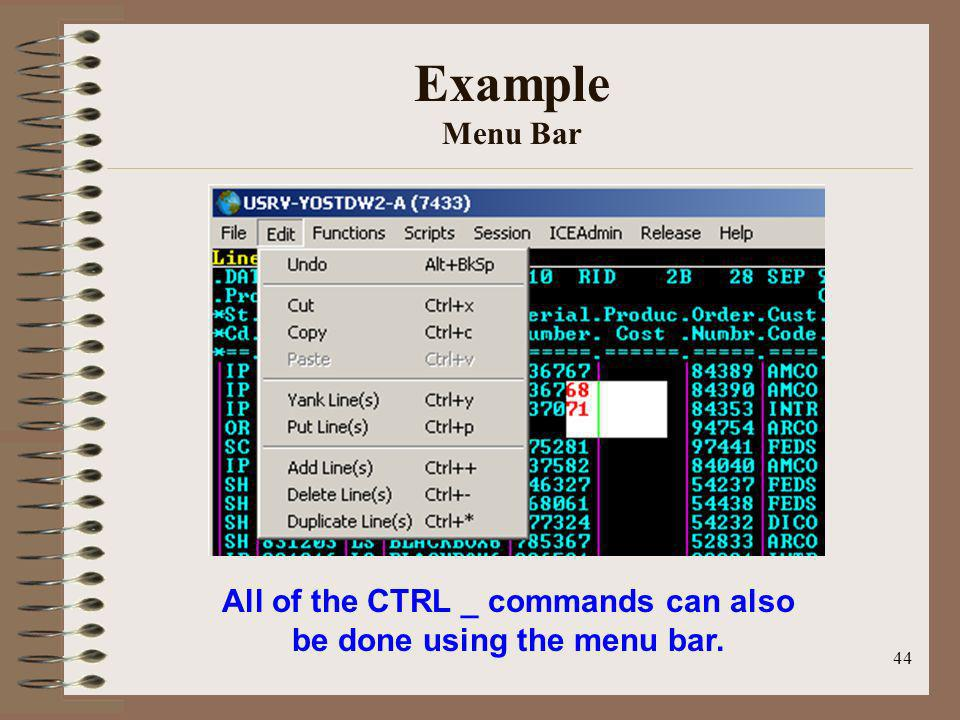 44 Example Menu Bar All of the CTRL _ commands can also be done using the menu bar.