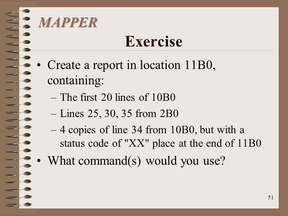 51 Create a report in location 11B0, containing: –The first 20 lines of 10B0 –Lines 25, 30, 35 from 2B0 –4 copies of line 34 from 10B0, but with a sta