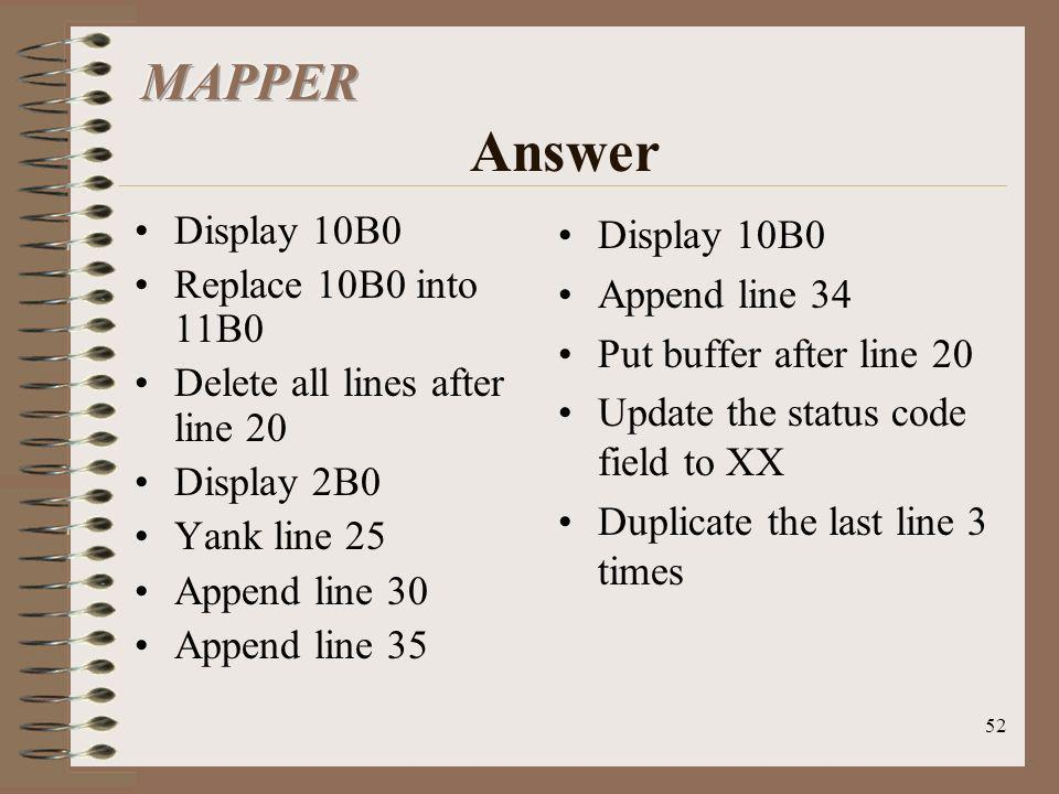 52 Display 10B0 Append line 34 Put buffer after line 20 Update the status code field to XX Duplicate the last line 3 times Display 10B0 Replace 10B0 i
