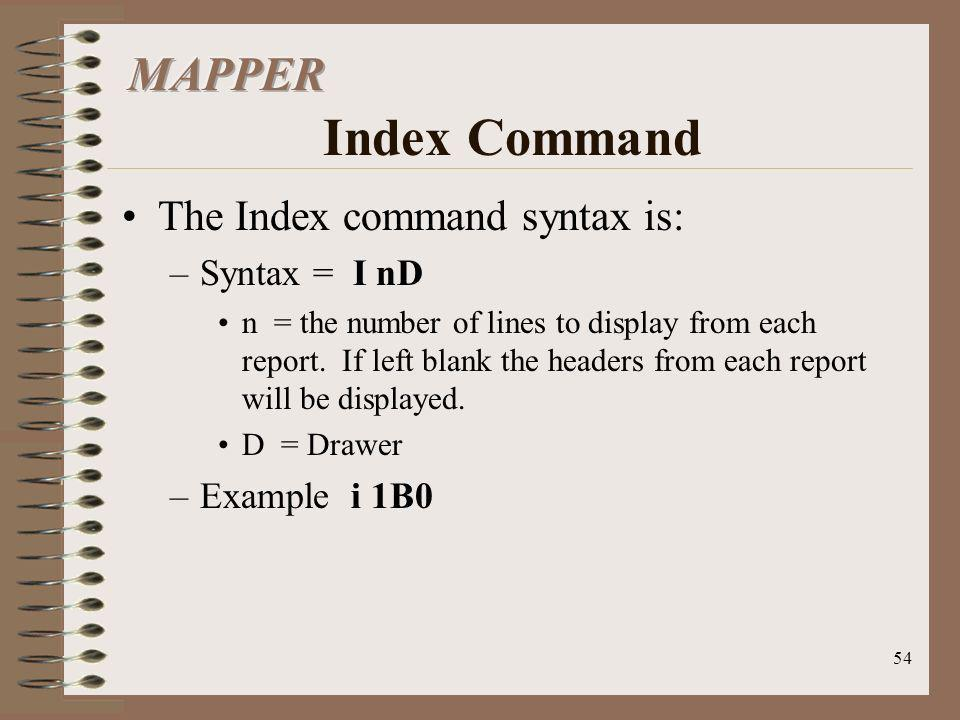 54 The Index command syntax is: –Syntax = I nD n = the number of lines to display from each report. If left blank the headers from each report will be