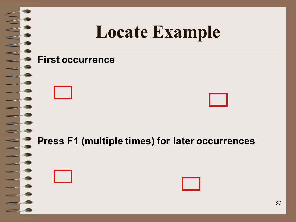 80 Locate Example First occurrence Press F1 (multiple times) for later occurrences
