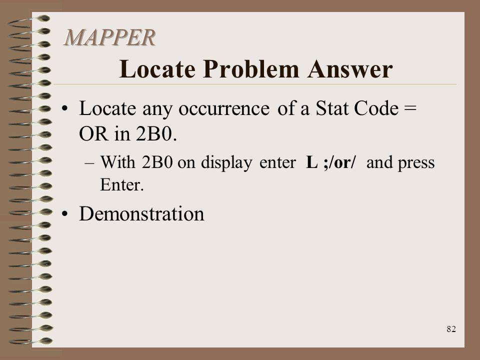 82 Locate any occurrence of a Stat Code = OR in 2B0. –With 2B0 on display enter L ;/or/ and press Enter. Demonstration