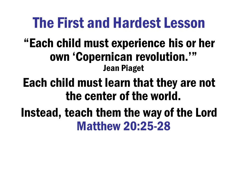 The First and Hardest Lesson Each child must experience his or her own Copernican revolution.