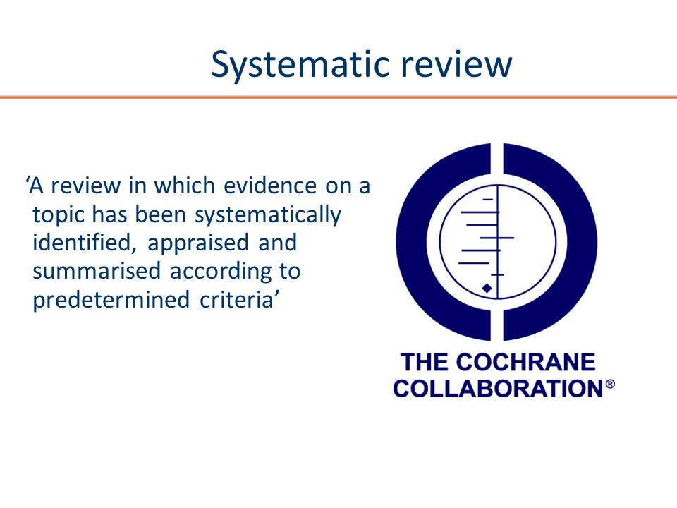 Systematic review A review in which evidence on a topic has been systematically identified, appraised and summarised according to predetermined criter