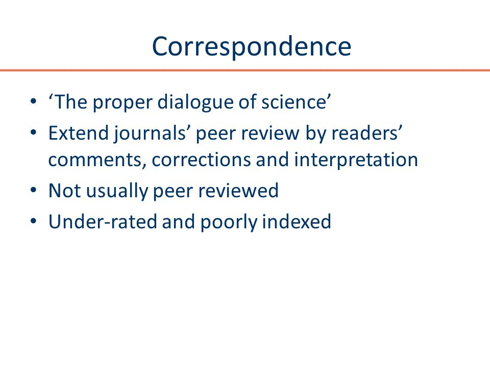 Correspondence The proper dialogue of science Extend journals peer review by readers comments, corrections and interpretation Not usually peer reviewe
