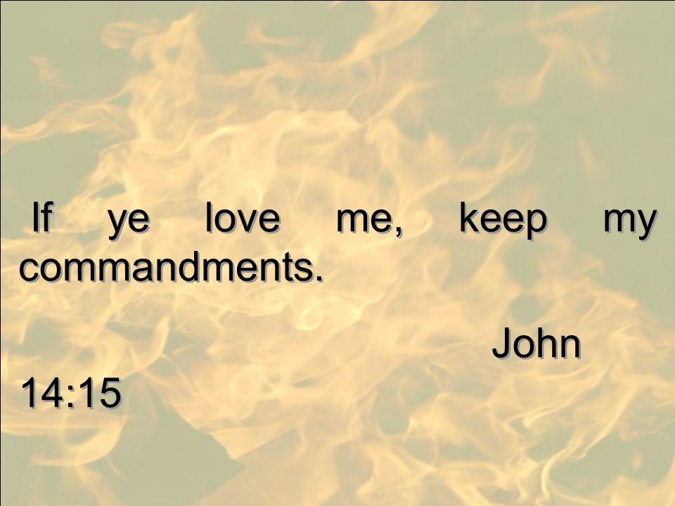 If ye love me, keep my commandments. John 14:15 If ye love me, keep my commandments. John 14:15