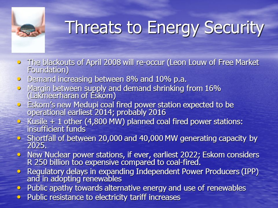 Threats to Energy Security The blackouts of April 2008 will re-occur (Leon Louw of Free Market Foundation) The blackouts of April 2008 will re-occur (