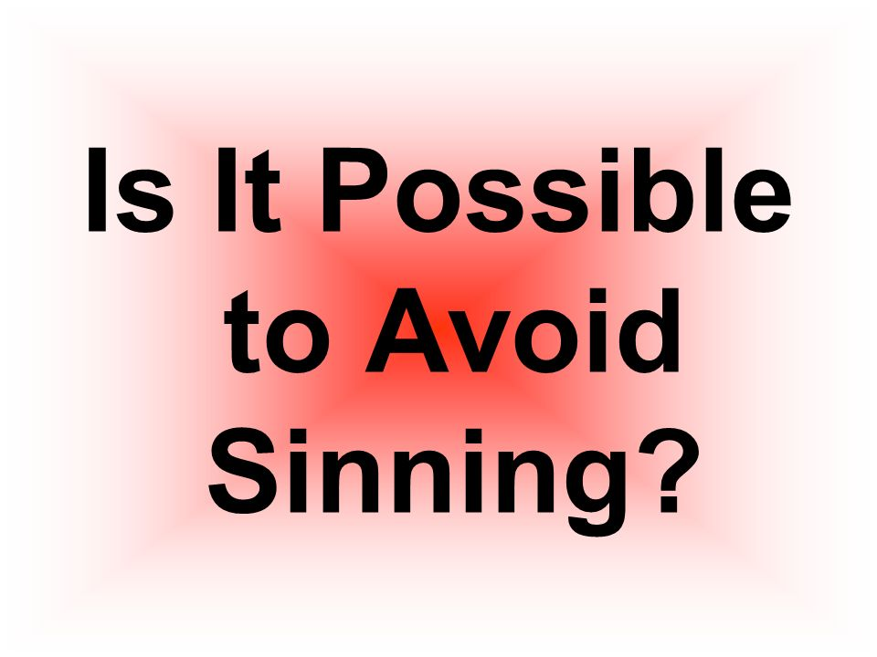 Is It Possible to Avoid Sinning?