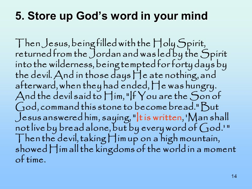 14 5. Storeup Gods word in your mind 5. Store up Gods word in your mind Then Jesus, being filled with the Holy Spirit, returned from the Jordan and wa