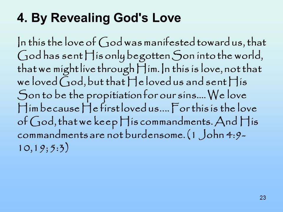 23 4.By Revealing God's Love In this the love of God was manifested toward us, that God has sent His only begotten Son into the world, that we might l