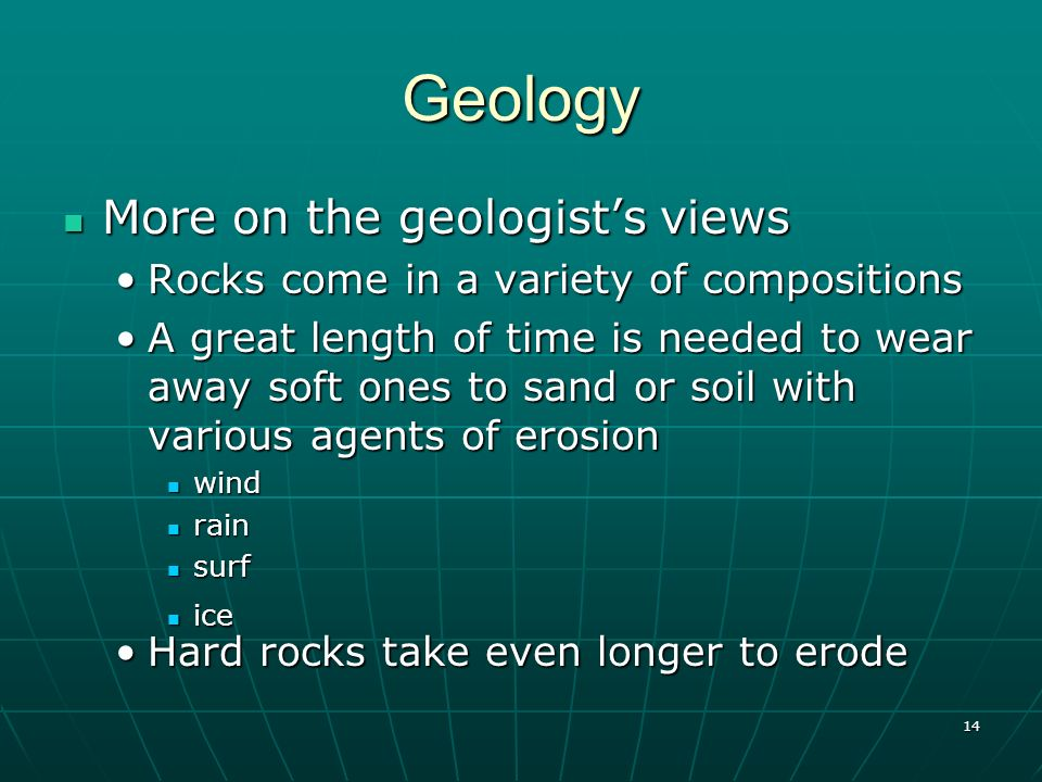 14 Geology More on the geologists views More on the geologists views Rocks come in a variety of compositionsRocks come in a variety of compositions A