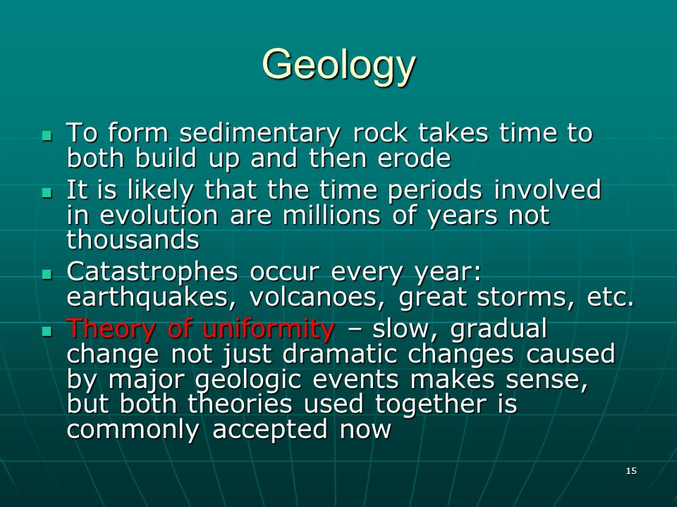 15 Geology To form sedimentary rock takes time to both build up and then erode To form sedimentary rock takes time to both build up and then erode It