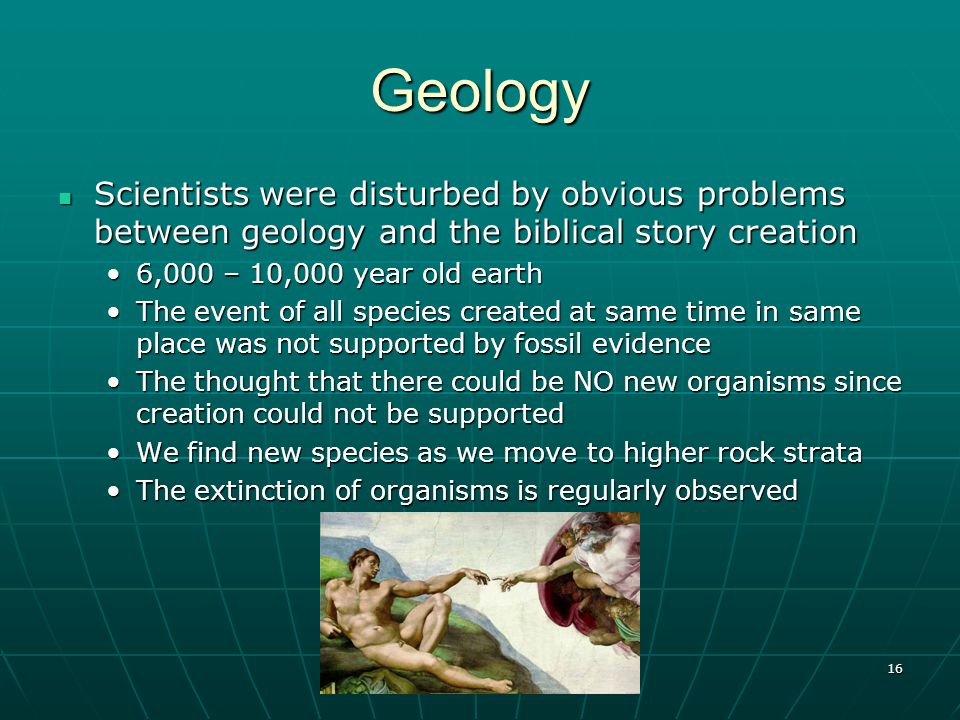 16 Geology Scientists were disturbed by obvious problems between geology and the biblical story creation Scientists were disturbed by obvious problems