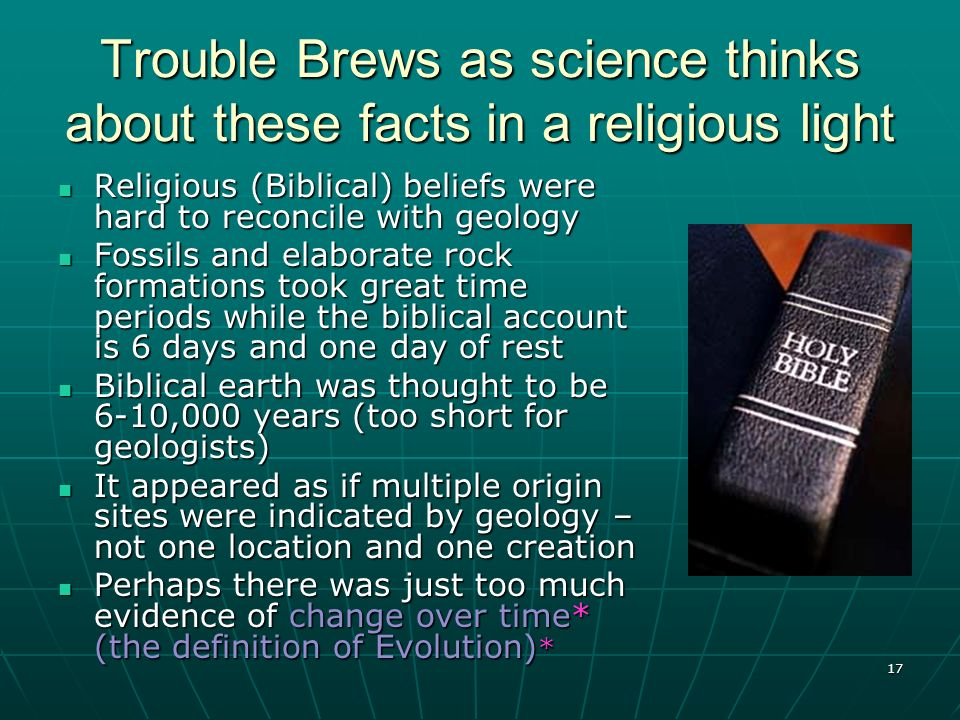 17 Trouble Brews as science thinks about these facts in a religious light Religious (Biblical) beliefs were hard to reconcile with geology Religious (