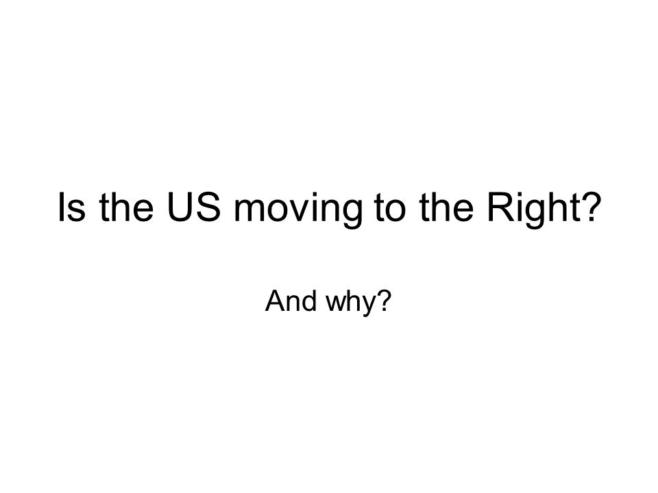 Is the US moving to the Right And why